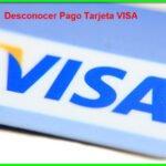 ¿Cómo desconocer una compra o pago de Tarjeta VISA?